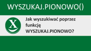 WYSZUKAJ.PIONOWO – jak wyszukiwać poprzez funkcję wyszukaj.pionowo
