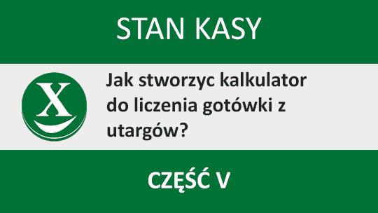 Kalkulator gotówki w Excelu – Stan Kasy – część 5