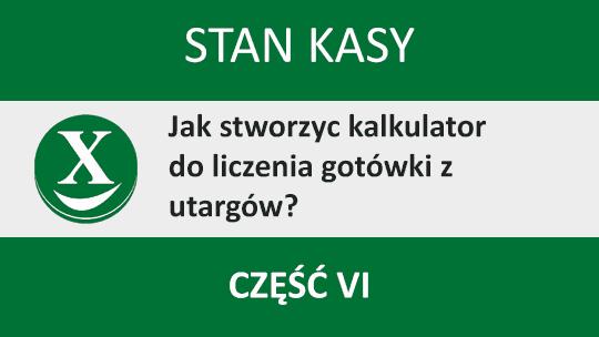 Kalkulator gotówki w Excelu – Stan Kasy – część 6